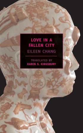 Love in a Fallen City by Eileen Chang, translated by Karen S. Kingsbury, from New York Review Books Classics