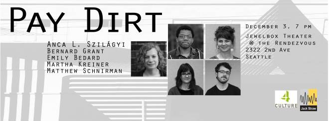 Pay Dirt, an event supported in part by an award from 4Culture and the Jack Straw Writers Program, features fiction and poetry on topics of art, money, and desire, by Anca L. Szilágyi, Bernard Grant, Emily Bedard, Martha Kreiner, and Matthew Schnirman